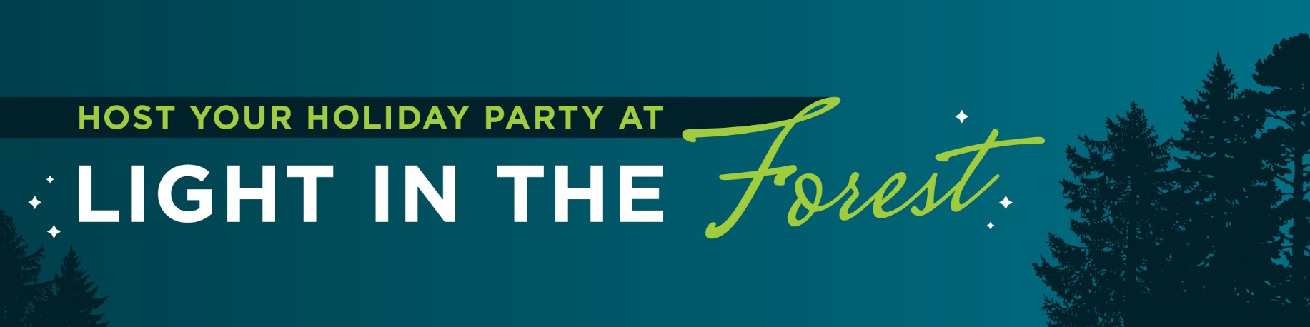 """A graphic banner that says """"Host your holiday party at Light in the Forest"""". Graphic has silhouettes of evergreen trees on a dark blue background."""